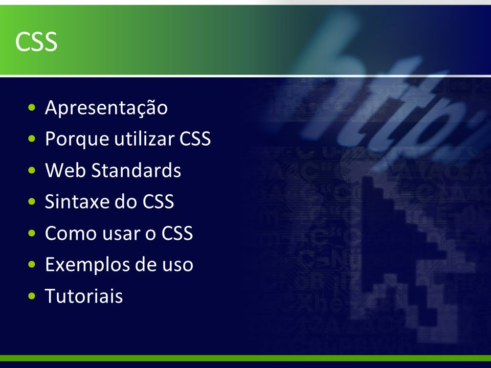 CSS Apresentação Porque utilizar CSS Web Standards Sintaxe do CSS