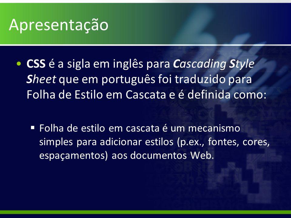 Apresentação CSS é a sigla em inglês para Cascading Style Sheet que em português foi traduzido para Folha de Estilo em Cascata e é definida como: