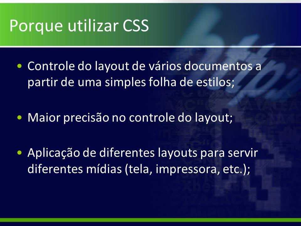 Porque utilizar CSS Controle do layout de vários documentos a partir de uma simples folha de estilos;