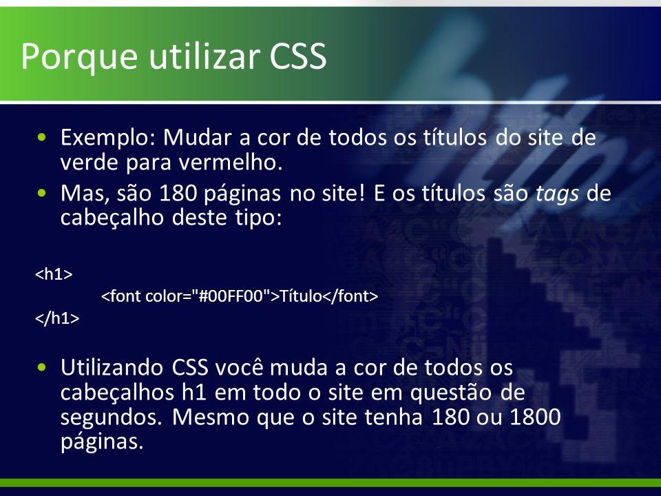 Porque utilizar CSS Exemplo: Mudar a cor de todos os títulos do site de verde para vermelho.