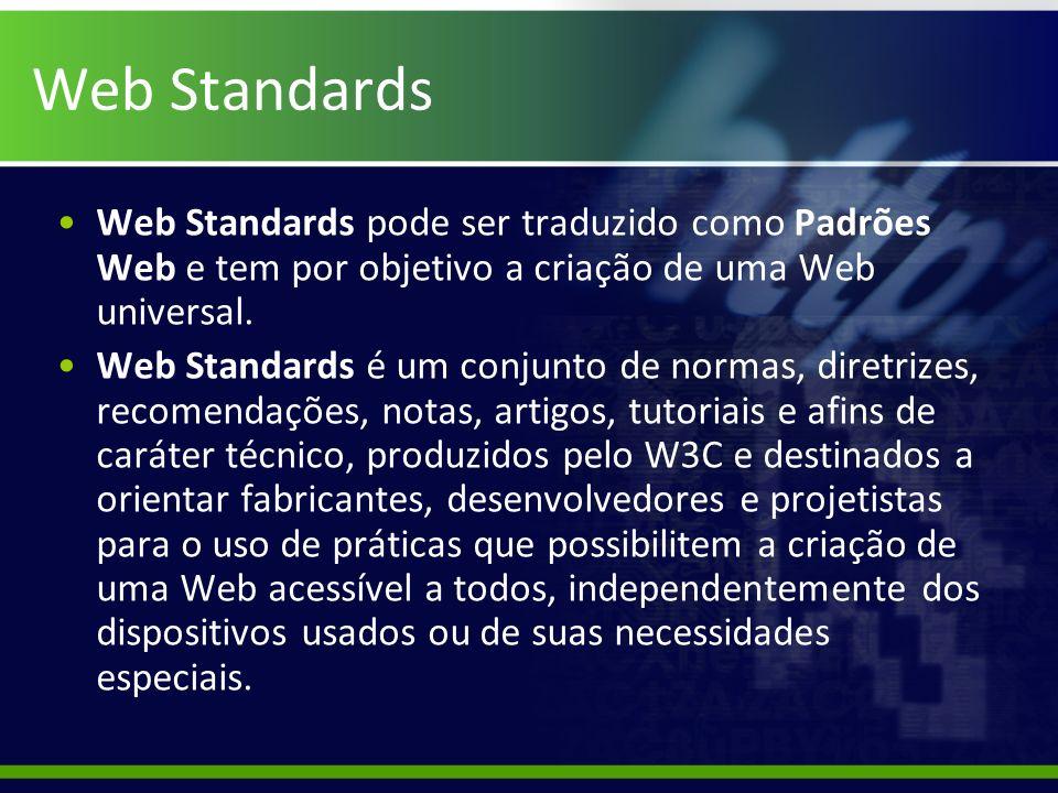 Web Standards Web Standards pode ser traduzido como Padrões Web e tem por objetivo a criação de uma Web universal.