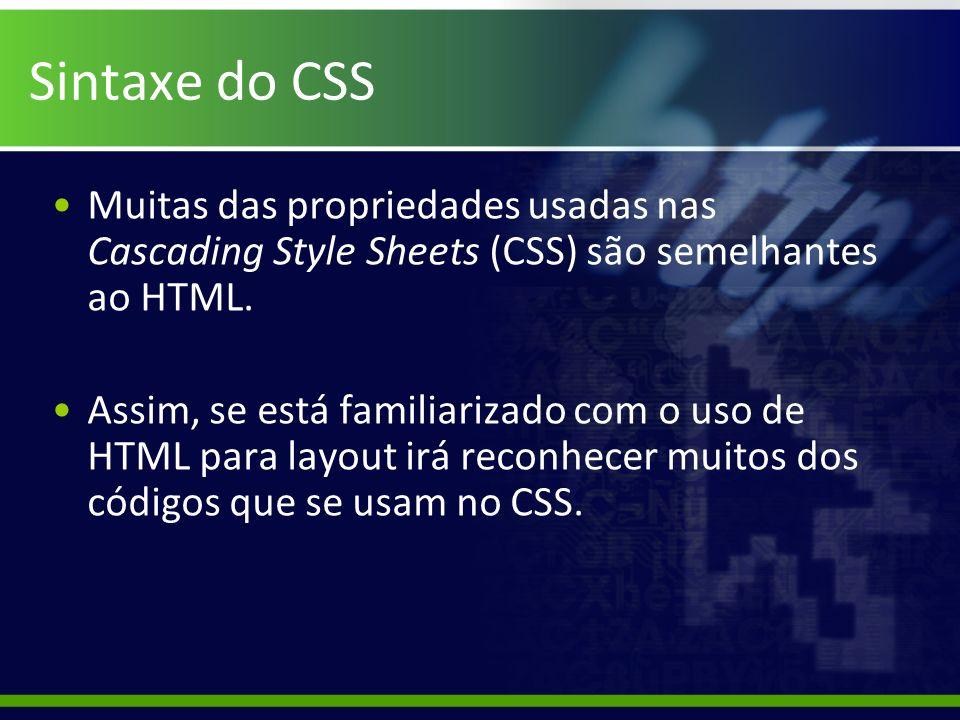 Sintaxe do CSS Muitas das propriedades usadas nas Cascading Style Sheets (CSS) são semelhantes ao HTML.