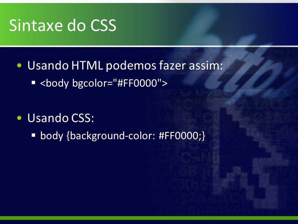 Sintaxe do CSS Usando HTML podemos fazer assim: Usando CSS: