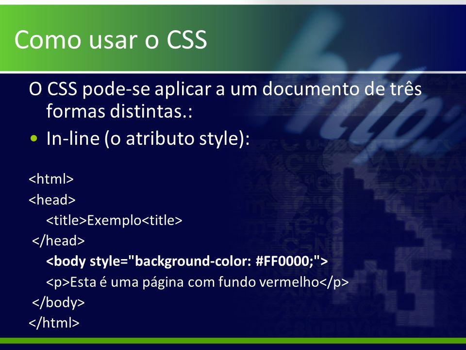 Como usar o CSS O CSS pode-se aplicar a um documento de três formas distintas.: In-line (o atributo style):