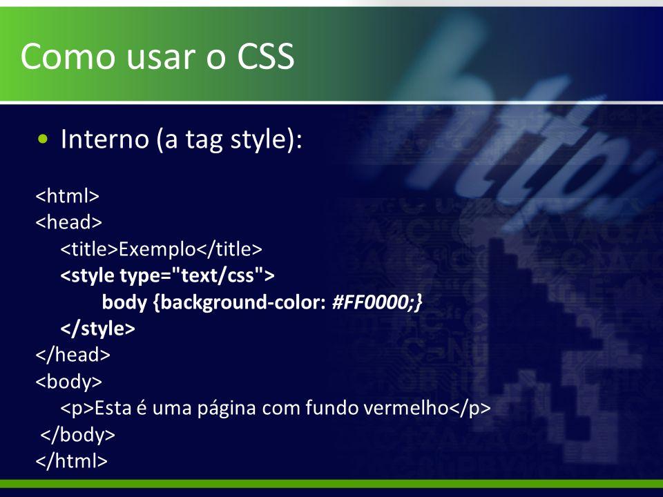 Como usar o CSS Interno (a tag style): <html> <head>