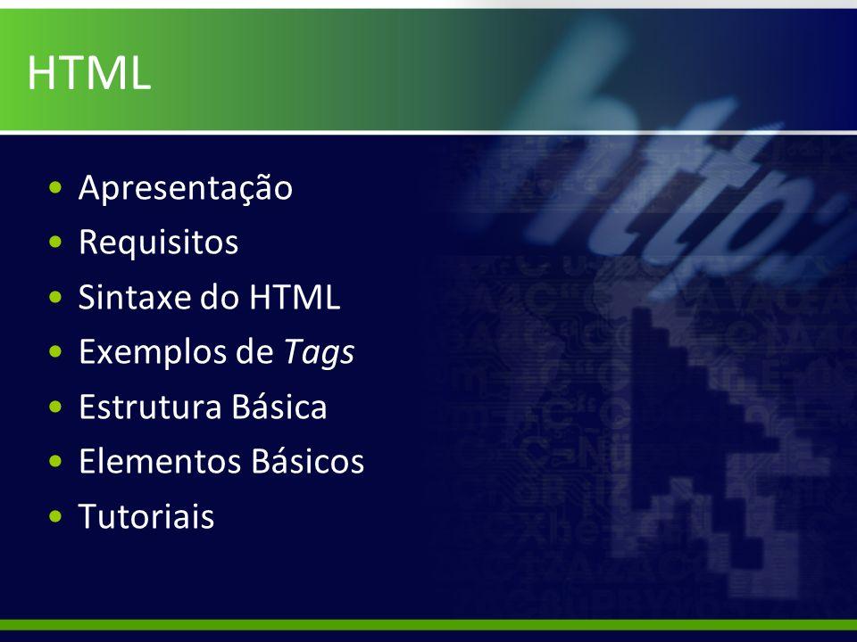 HTML Apresentação Requisitos Sintaxe do HTML Exemplos de Tags