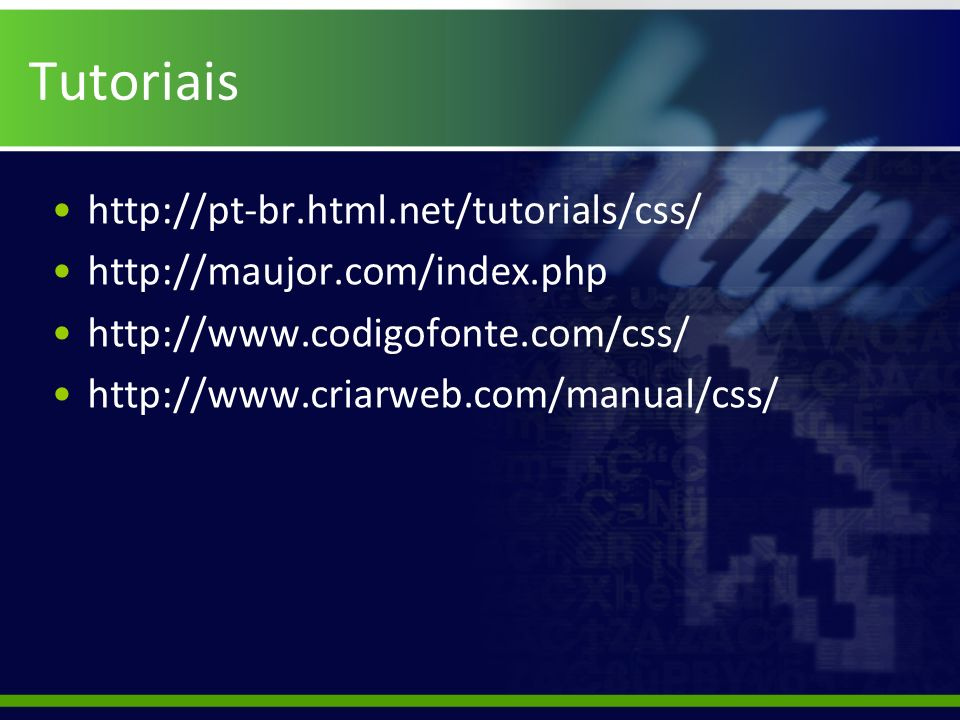 Tutoriais http://pt-br.html.net/tutorials/css/