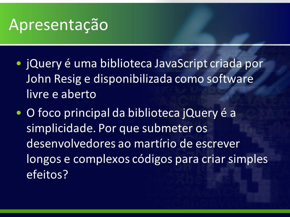 Apresentação jQuery é uma biblioteca JavaScript criada por John Resig e disponibilizada como software livre e aberto.