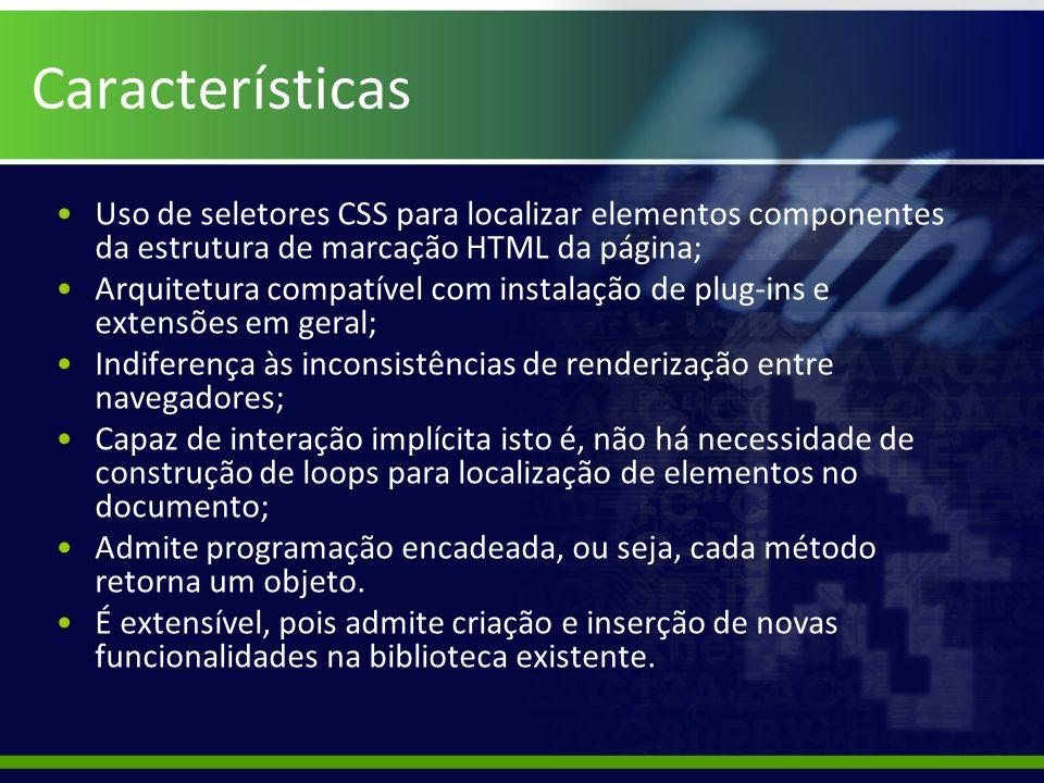 Características Uso de seletores CSS para localizar elementos componentes da estrutura de marcação HTML da página;