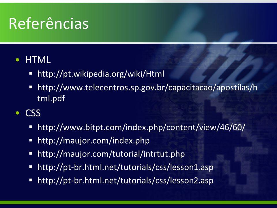 Referências HTML CSS http://pt.wikipedia.org/wiki/Html