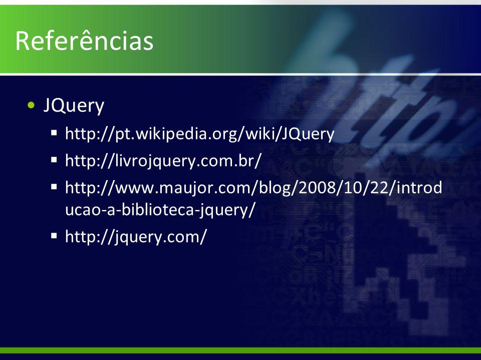 Referências JQuery http://pt.wikipedia.org/wiki/JQuery