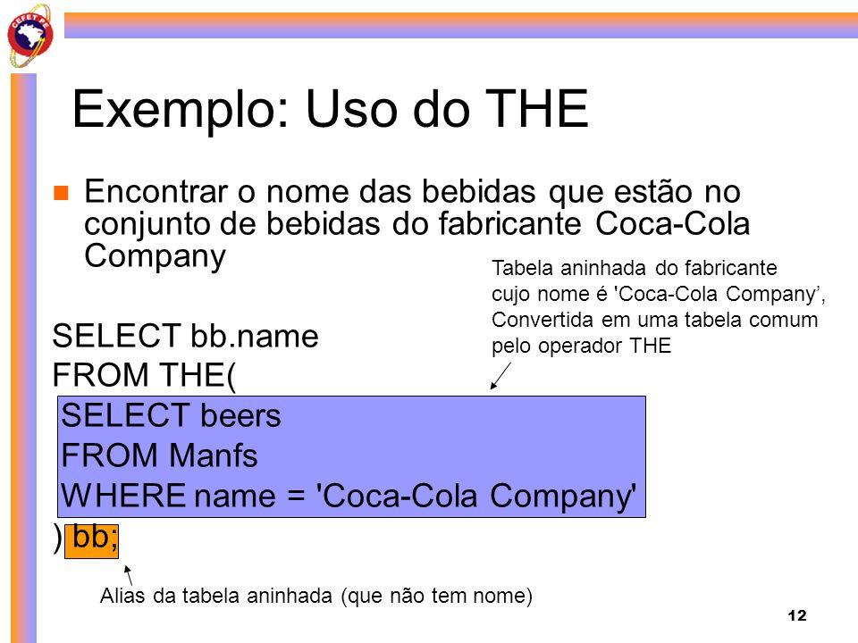 Exemplo: Uso do THE Encontrar o nome das bebidas que estão no conjunto de bebidas do fabricante Coca-Cola Company.