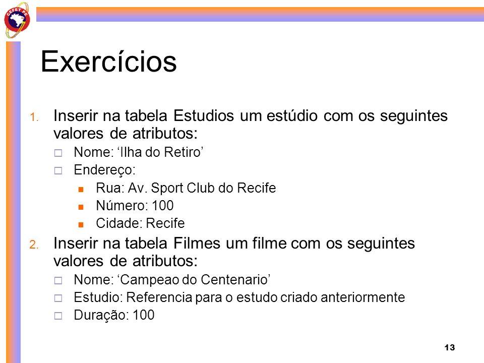 Exercícios Inserir na tabela Estudios um estúdio com os seguintes valores de atributos: Nome: 'Ilha do Retiro'