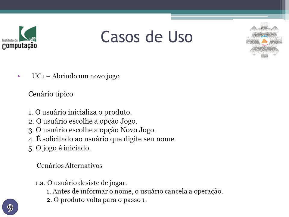 Casos de Uso 9 Cenário típico 1. O usuário inicializa o produto.