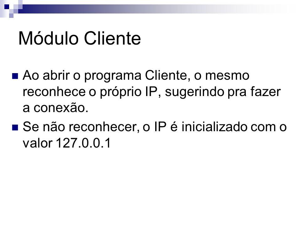Módulo ClienteAo abrir o programa Cliente, o mesmo reconhece o próprio IP, sugerindo pra fazer a conexão.