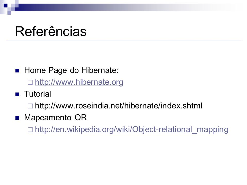 Referências Home Page do Hibernate: http://www.hibernate.org Tutorial