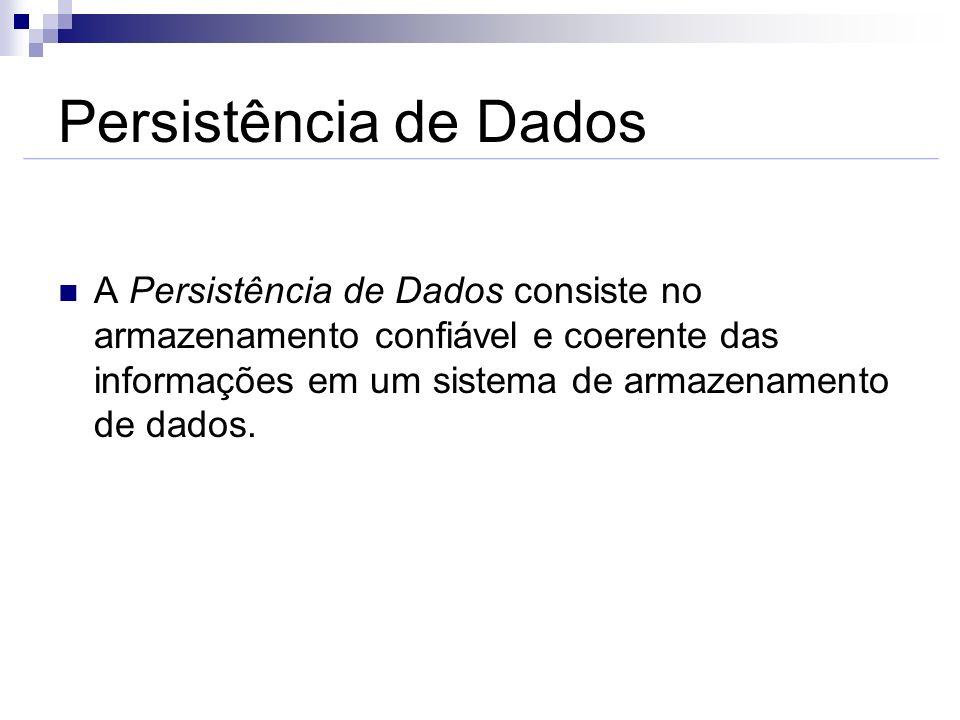 Persistência de DadosA Persistência de Dados consiste no armazenamento confiável e coerente das informações em um sistema de armazenamento de dados.
