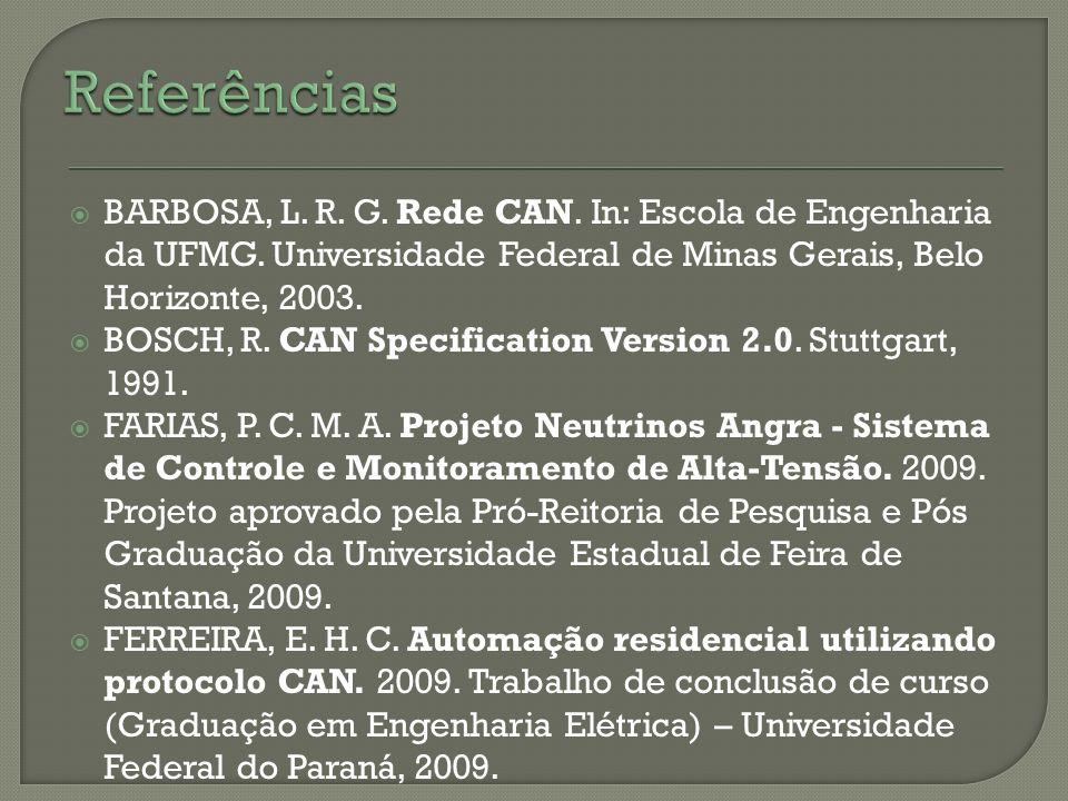 Referências BARBOSA, L. R. G. Rede CAN. In: Escola de Engenharia da UFMG. Universidade Federal de Minas Gerais, Belo Horizonte, 2003.