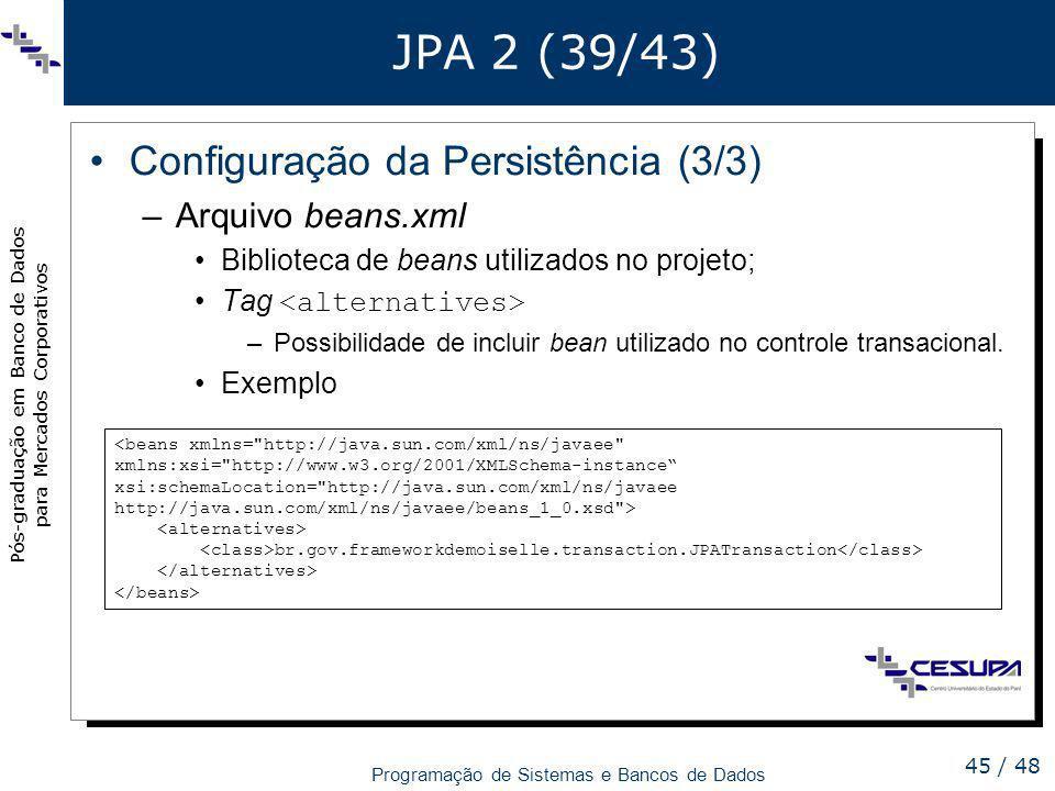 JPA 2 (39/43) Configuração da Persistência (3/3) Arquivo beans.xml