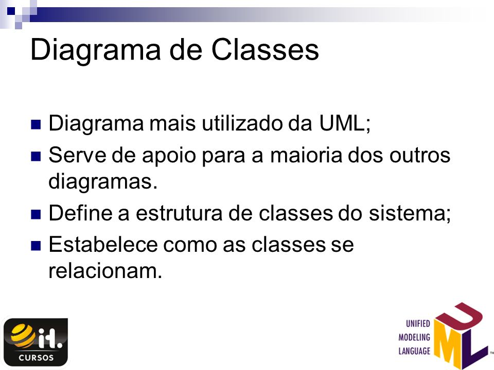 Diagrama de Classes Diagrama mais utilizado da UML;