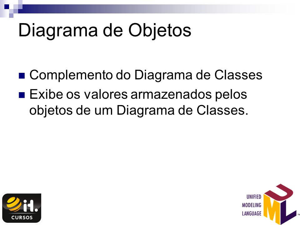 Diagrama de Objetos Complemento do Diagrama de Classes