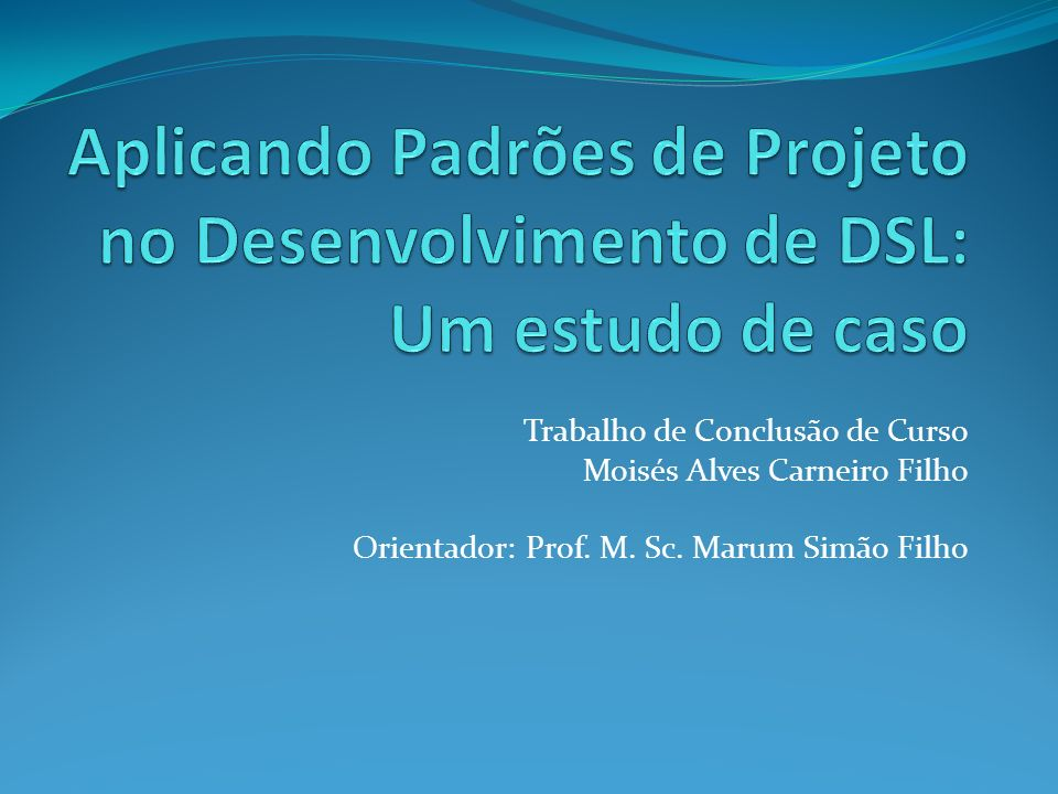 Aplicando Padrões de Projeto no Desenvolvimento de DSL: Um estudo de caso