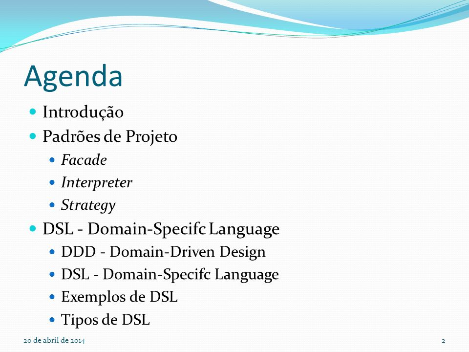 Agenda Introdução Padrões de Projeto DSL - Domain-Specifc Language