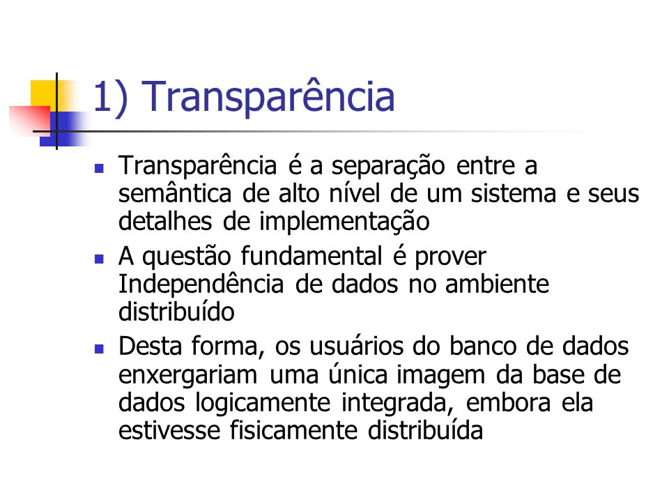 1) TransparênciaTransparência é a separação entre a semântica de alto nível de um sistema e seus detalhes de implementação.