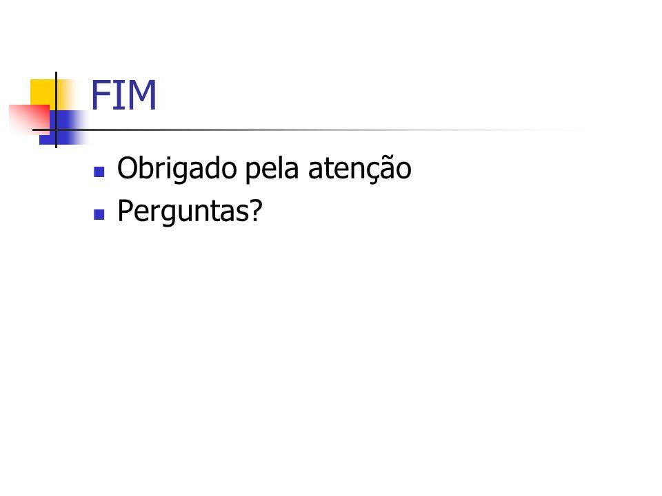 FIM Obrigado pela atenção Perguntas