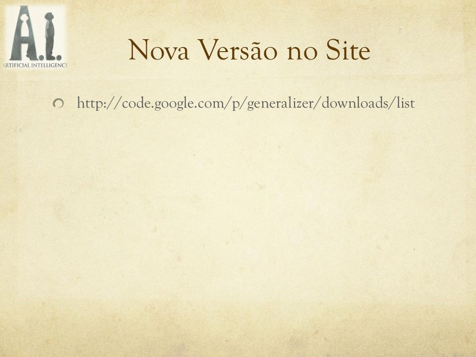 Nova Versão no Site http://code.google.com/p/generalizer/downloads/list