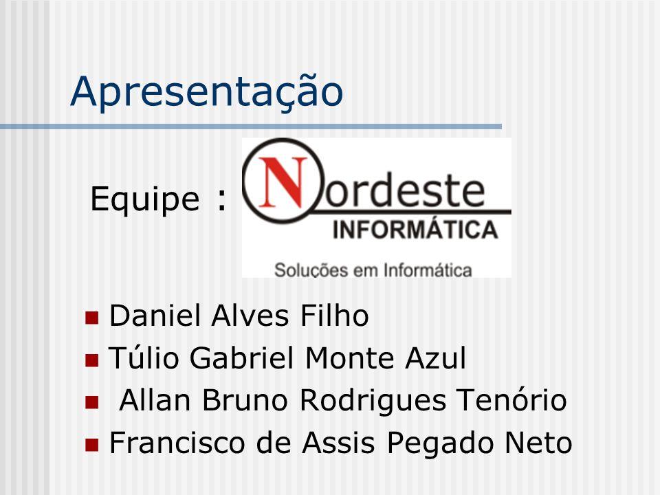 Apresentação Equipe : Daniel Alves Filho Túlio Gabriel Monte Azul