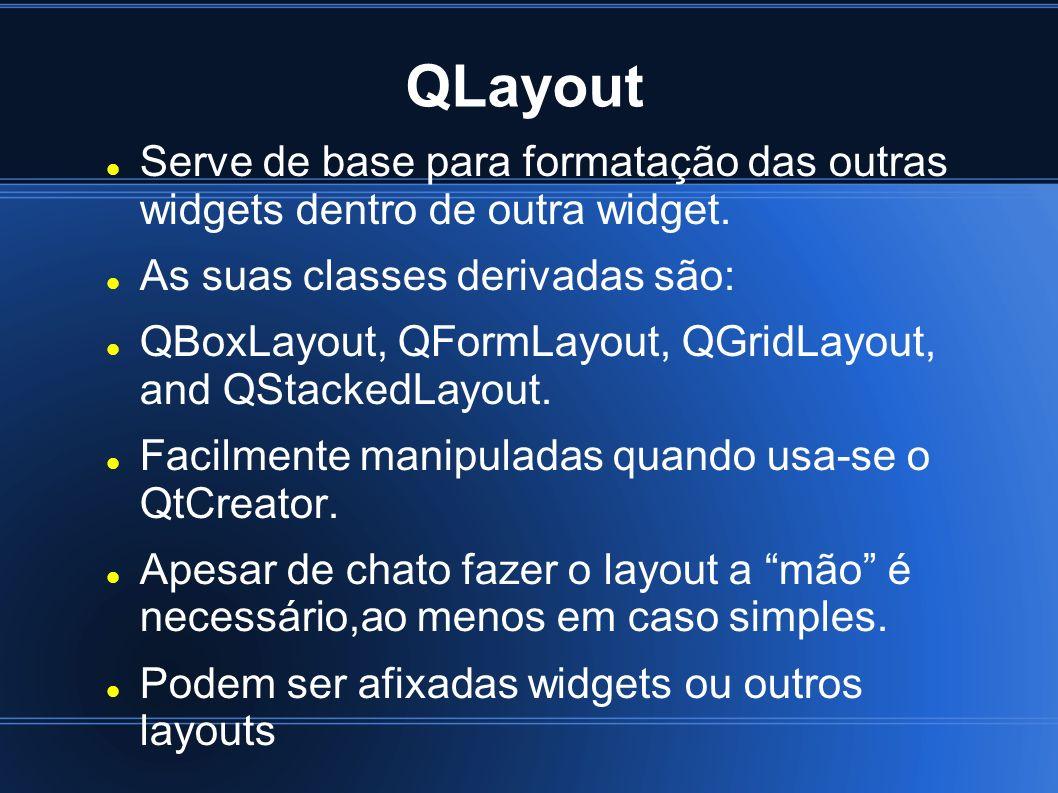 QLayout Serve de base para formatação das outras widgets dentro de outra widget. As suas classes derivadas são: