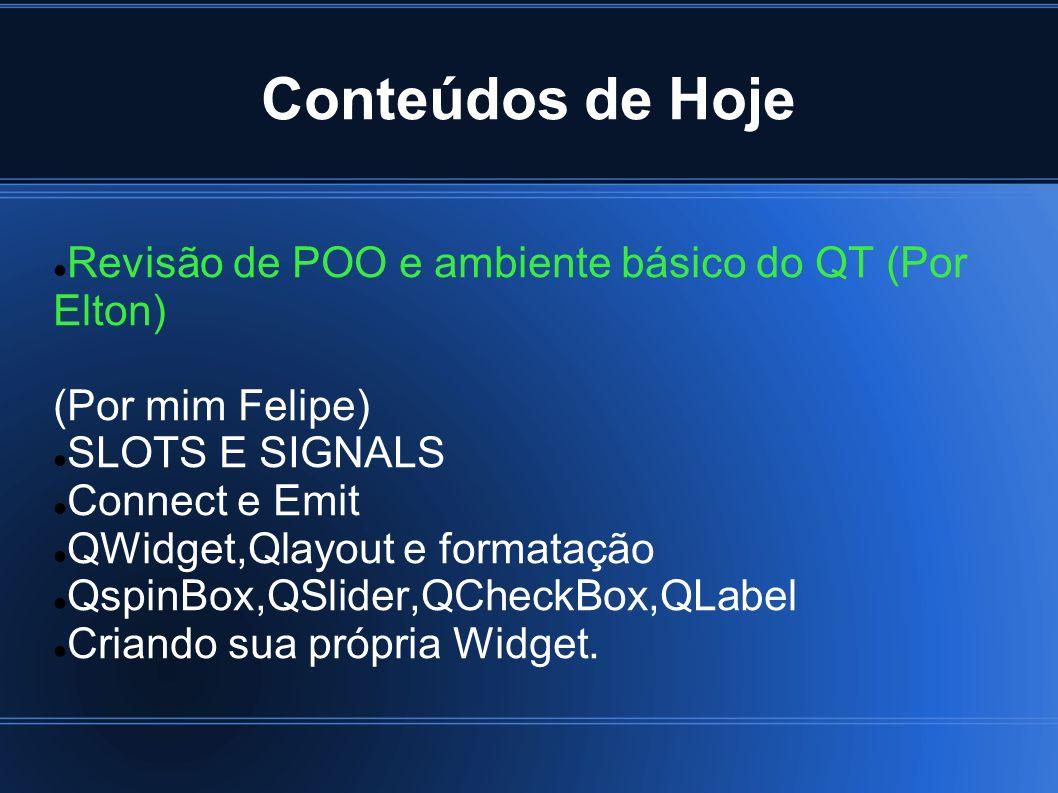 Conteúdos de Hoje Revisão de POO e ambiente básico do QT (Por Elton)