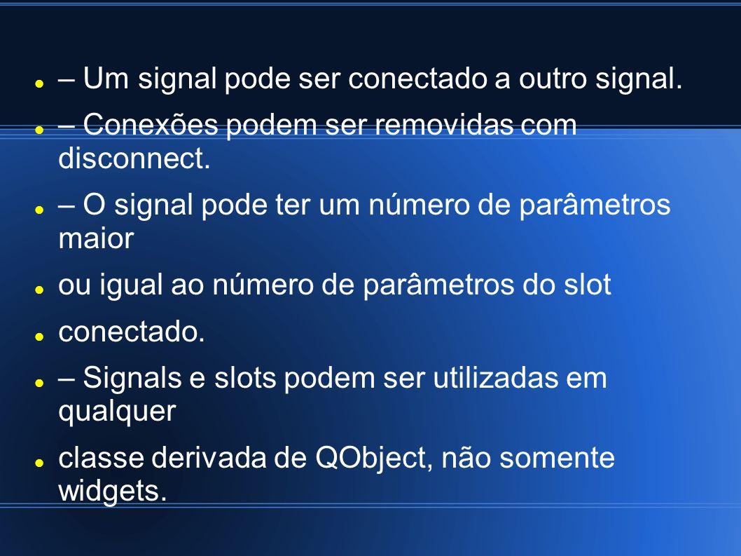 – Um signal pode ser conectado a outro signal.