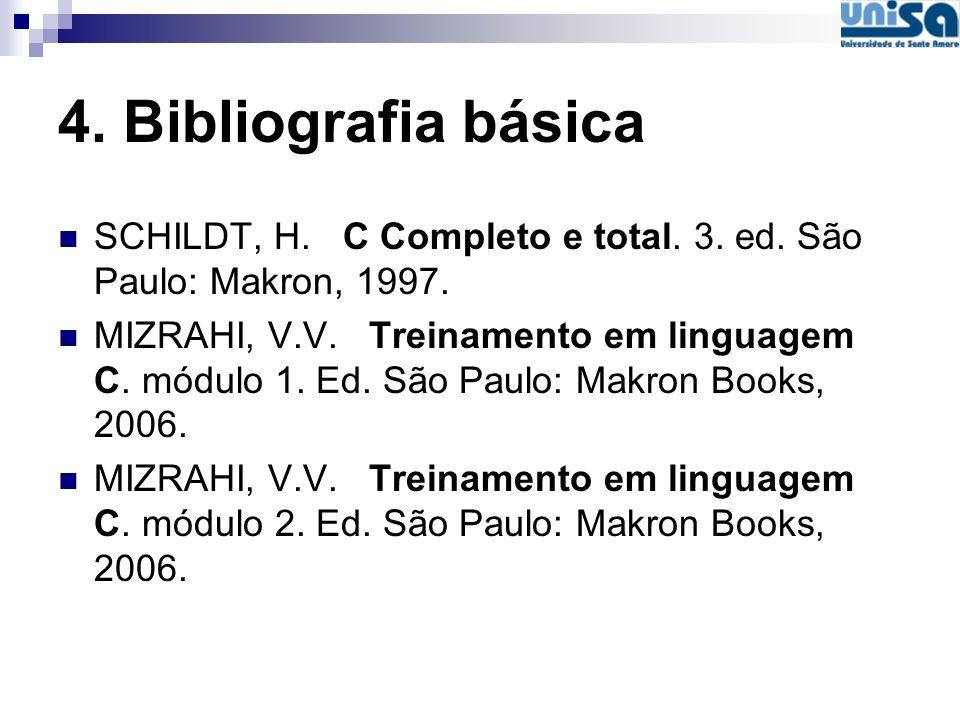 4. Bibliografia básica SCHILDT, H. C Completo e total. 3. ed. São Paulo: Makron, 1997.