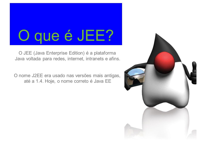O que é JEE O JEE (Java Enterprise Edition) é a plataforma Java voltada para redes, internet, intranets e afins.