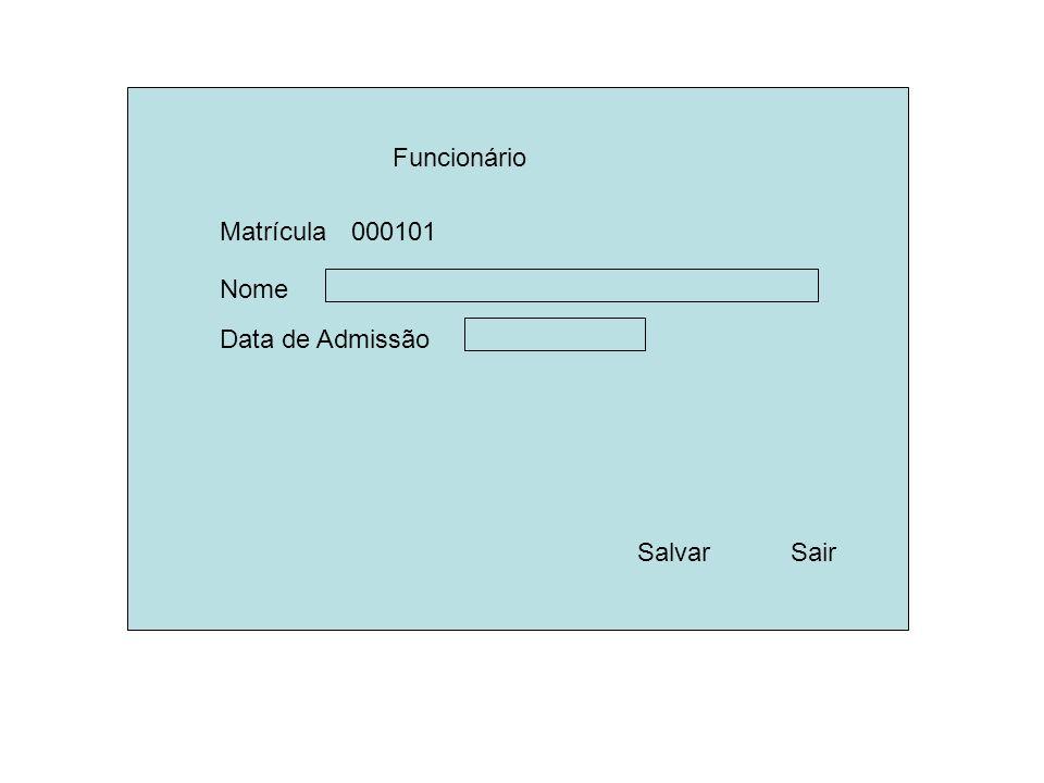 Funcionário Nome Data de Admissão Salvar Sair Matrícula 000101