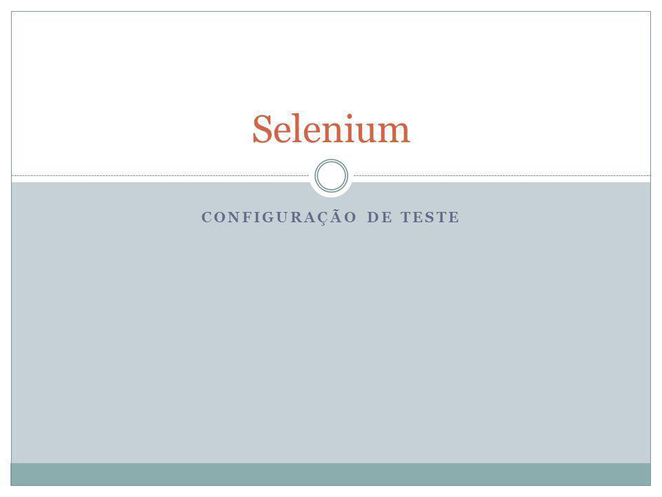 Selenium CONFIGURAÇÃO DE TESTE