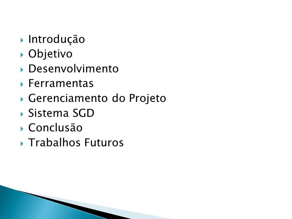 Introdução Objetivo. Desenvolvimento. Ferramentas. Gerenciamento do Projeto. Sistema SGD. Conclusão.