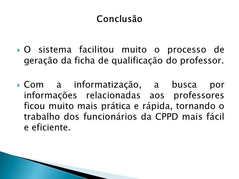 Conclusão O sistema facilitou muito o processo de geração da ficha de qualificação do professor.