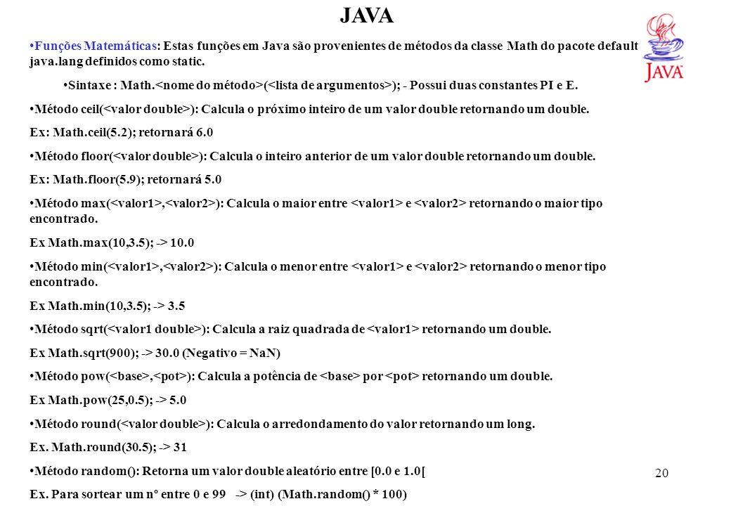 JAVA Funções de String: Em Java, String é uma classe que possui métodos para manipulação e que pode ser utilizada como uma variável.