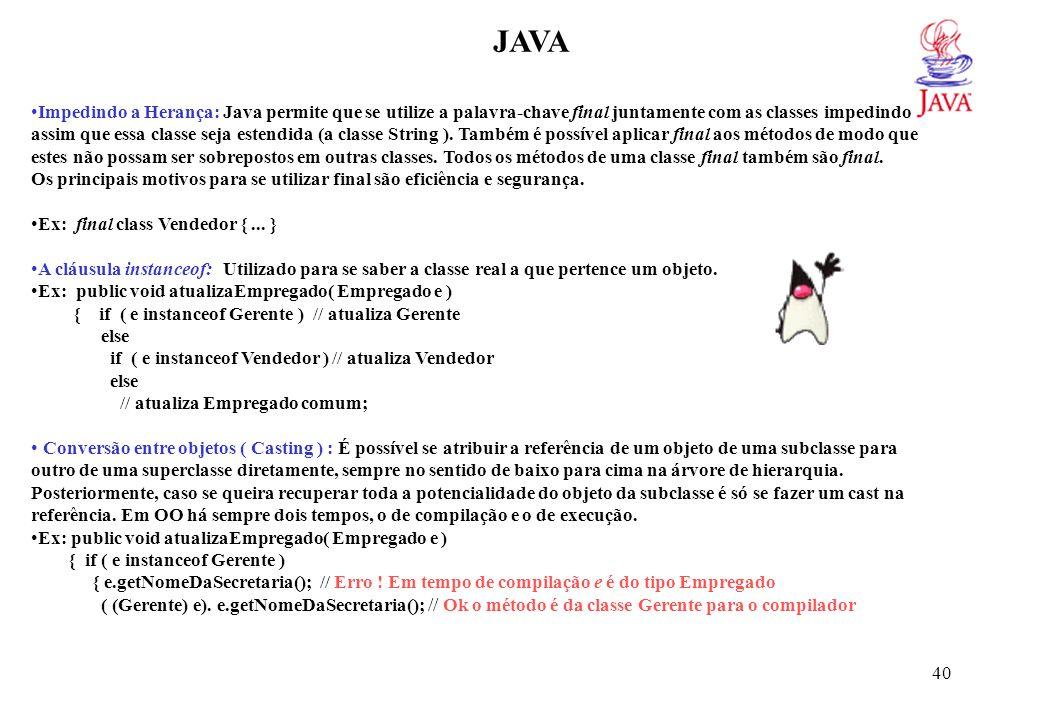 JAVA Ex: Empregado e = new Empregado(); Gerente g = new Gerente();
