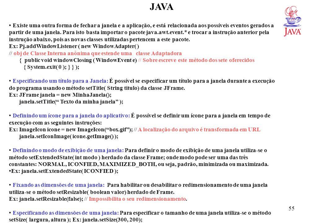 JAVA // Um Exemplo de utilização dos métodos da classe JFrame construindo uma Janela padrão. import javax.swing.*;