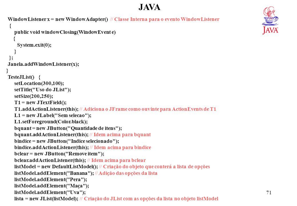 JAVAlista.addListSelectionListener(this); // Adiciona o JFrame como objeto ouvinte para seleções na lista.