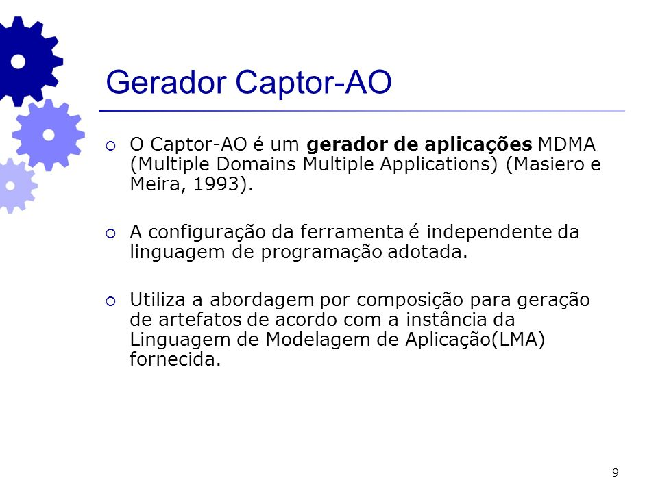 Gerador Captor-AO O Captor-AO é um gerador de aplicações MDMA (Multiple Domains Multiple Applications) (Masiero e Meira, 1993).
