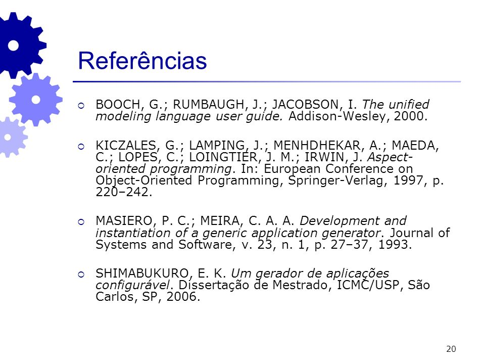 Referências BOOCH, G.; RUMBAUGH, J.; JACOBSON, I. The unified modeling language user guide. Addison-Wesley, 2000.