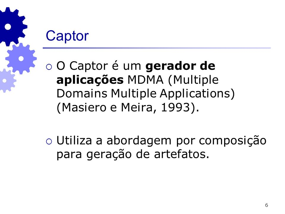 Captor O Captor é um gerador de aplicações MDMA (Multiple Domains Multiple Applications) (Masiero e Meira, 1993).