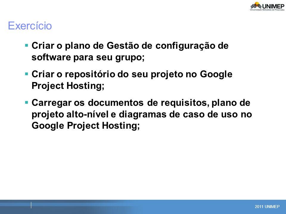 Exercício Criar o plano de Gestão de configuração de software para seu grupo; Criar o repositório do seu projeto no Google Project Hosting;