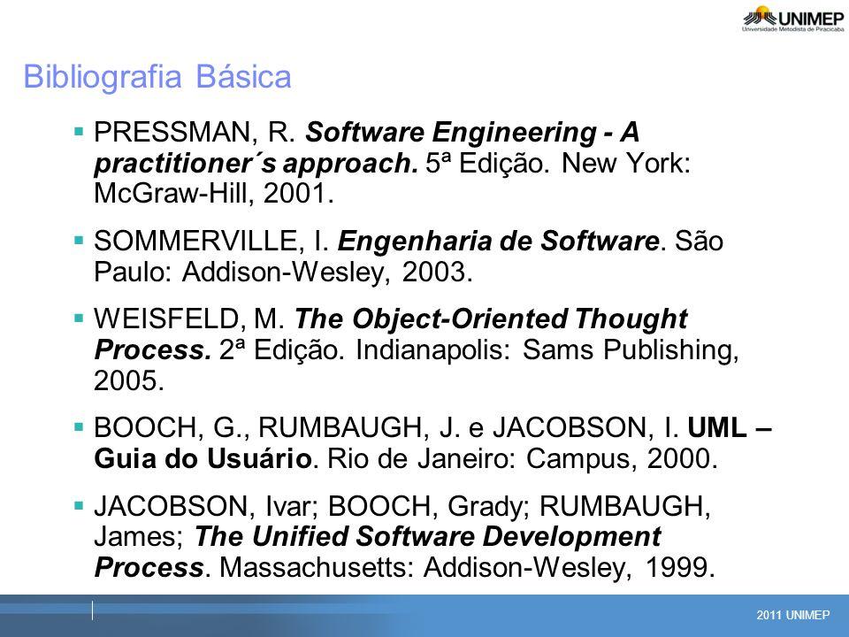 Bibliografia Básica PRESSMAN, R. Software Engineering - A practitioner´s approach. 5ª Edição. New York: McGraw-Hill, 2001.