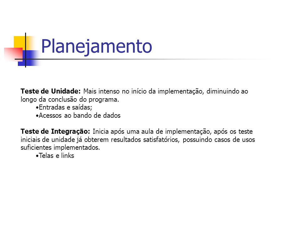 PlanejamentoTeste de Unidade: Mais intenso no início da implementação, diminuindo ao longo da conclusão do programa.